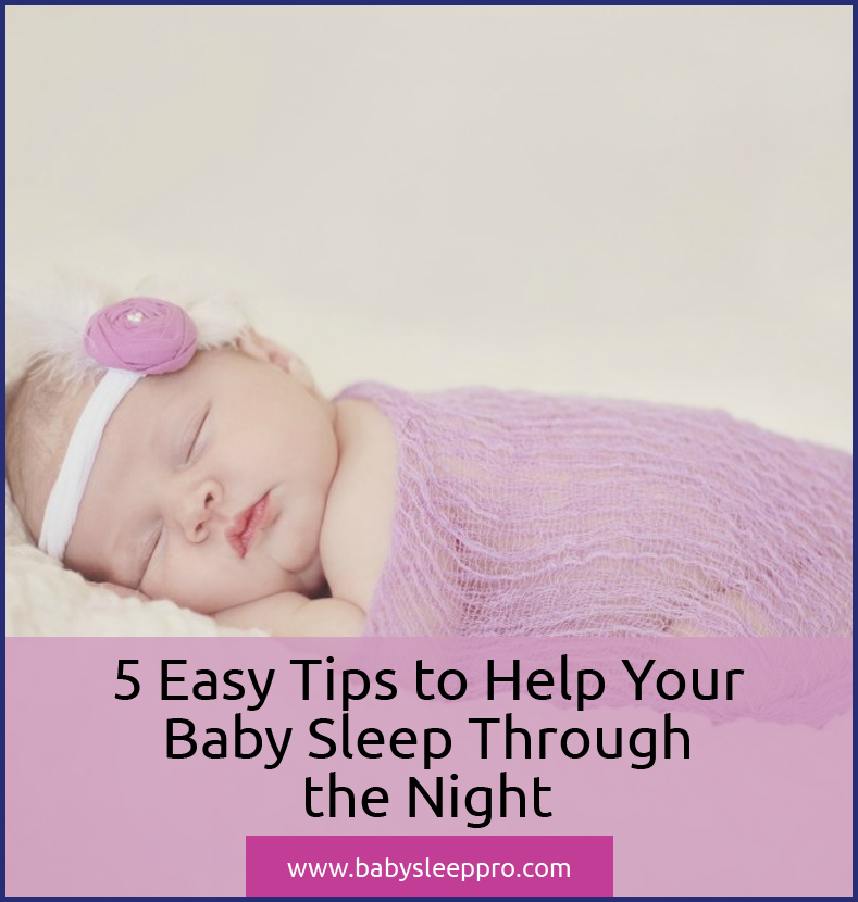 5 Easy Tips to Help Your Baby Sleep Through the Night ...